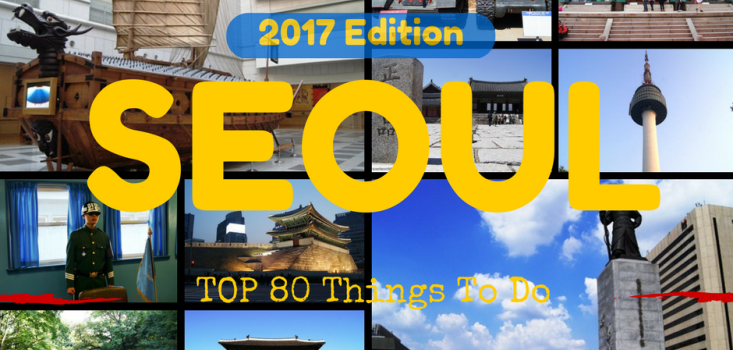 Top 80 Things to do in Seoul (2017 Edition)