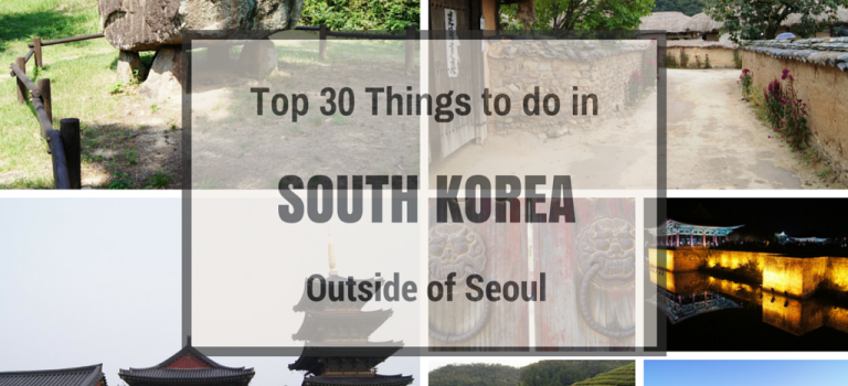 Top 30 Things to do OUTSIDE of Seoul (2016 Edition)